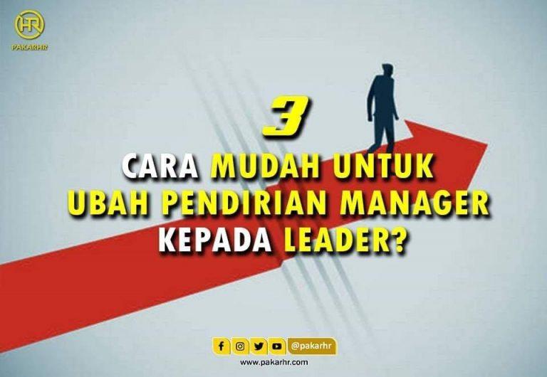 3 cara mudah untuk ubah pendirian manager kepada leader