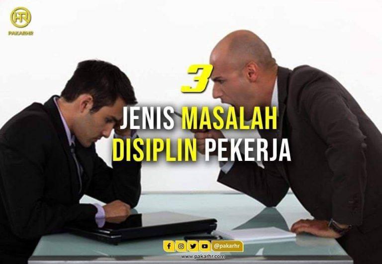 3 JENIS MASALAH DISIPLIN PEKERJA