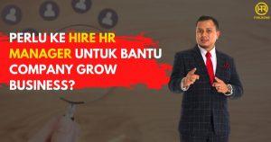 Perlu Ke Hire HR Manager Untuk Bantu Syarikat Grow Bisnes?