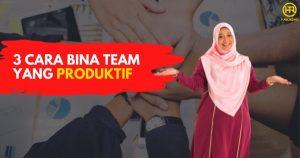 3 Cara Bina Team Yang Produktif